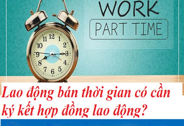Lao động bán thời gian cần kỹ kết hợp đồng để biết quyền lợi và trách nhiệm của mình